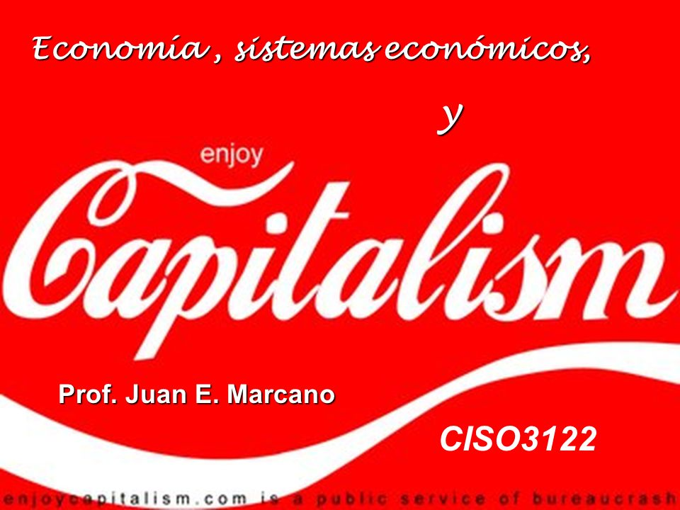 Economía, sistemas económicos, y CISO3122 Prof. Juan E. Marcano