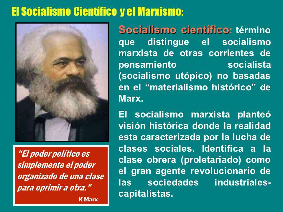 El Socialismo Científico y el Marxismo: Socialismo científico Socialismo científico : término que distingue el socialismo marxista de otras corrientes