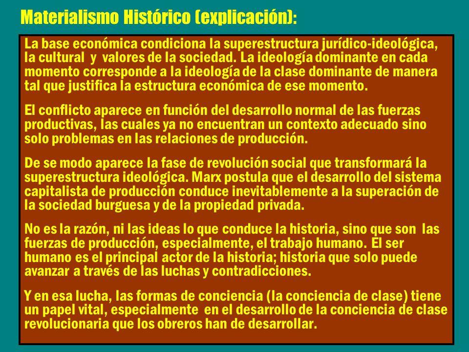 La base económica condiciona la superestructura jurídico-ideológica, la cultural y valores de la sociedad. La ideología dominante en cada momento corr