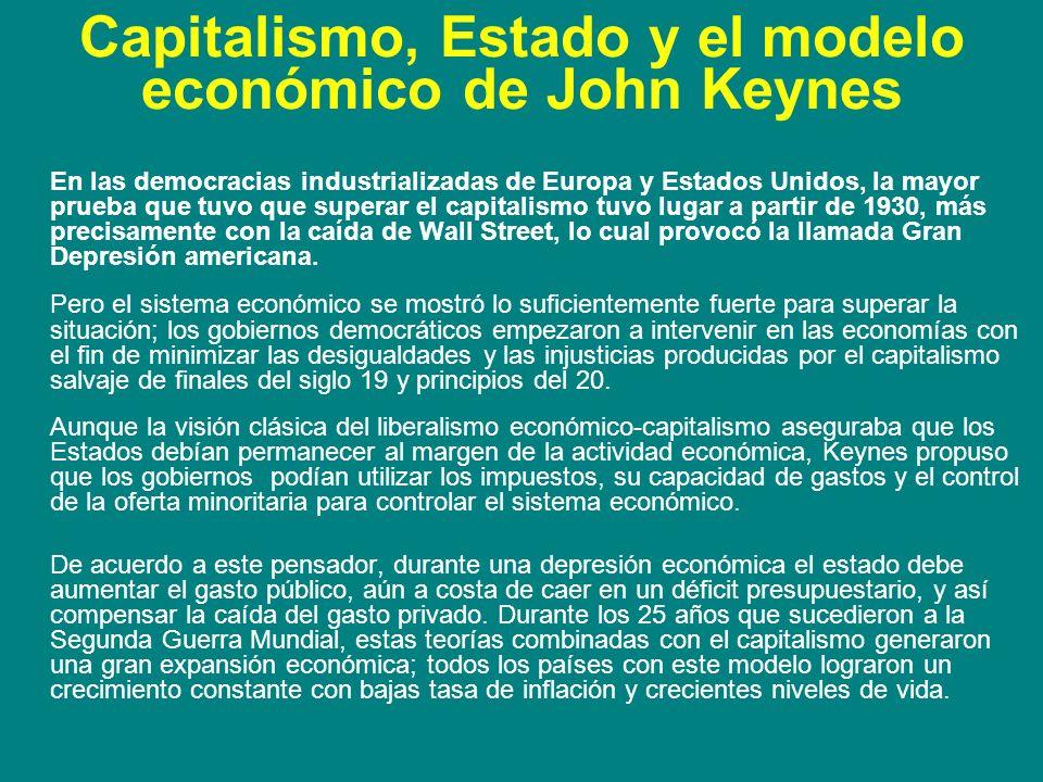 Capitalismo, Estado y el modelo económico de John Keynes En las democracias industrializadas de Europa y Estados Unidos, la mayor prueba que tuvo que