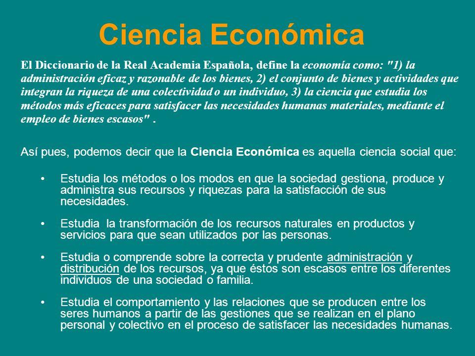 Ciencia Económica El Diccionario de la Real Academia Española, define la economía como: