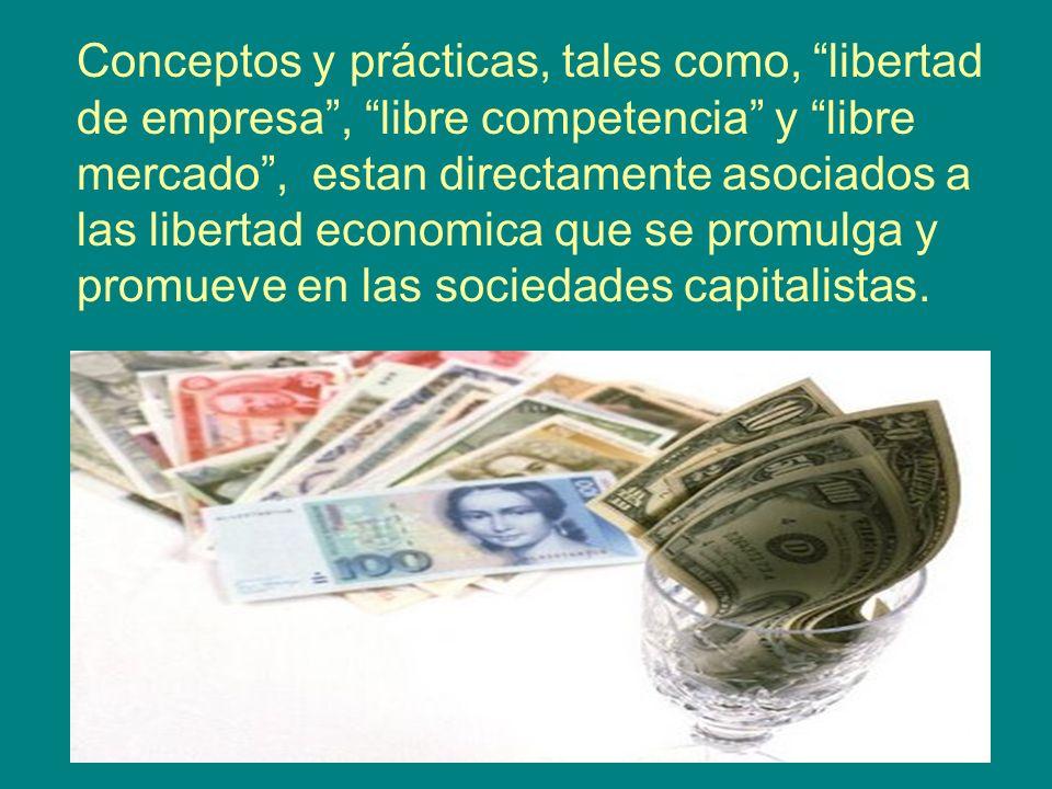 Conceptos y prácticas, tales como, libertad de empresa, libre competencia y libre mercado, estan directamente asociados a las libertad economica que s