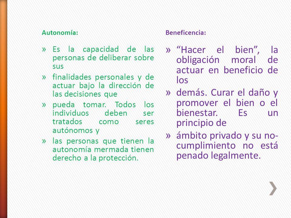 Autonomía:Beneficencia: » Es la capacidad de las personas de deliberar sobre sus » finalidades personales y de actuar bajo la dirección de las decisio
