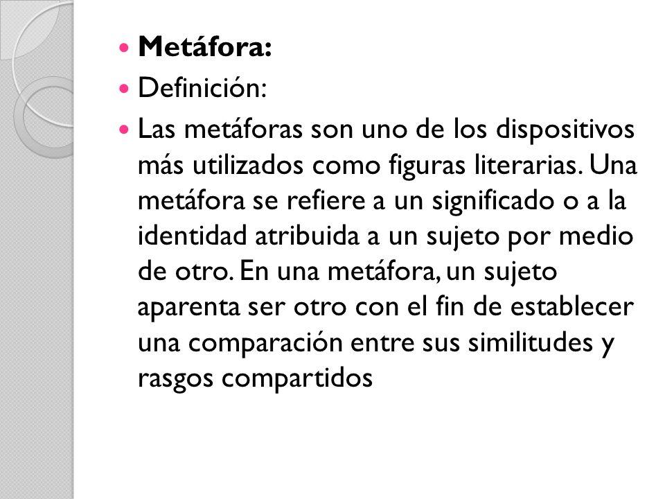 Metáfora: Definición: Las metáforas son uno de los dispositivos más utilizados como figuras literarias. Una metáfora se refiere a un significado o a l