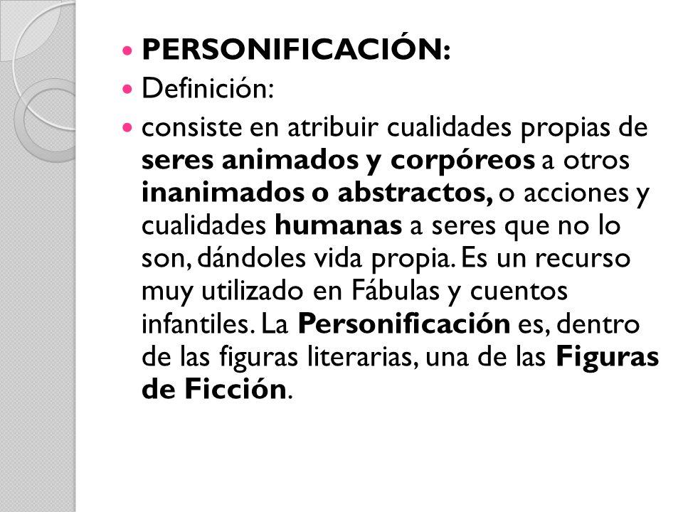PERSONIFICACIÓN: Definición: consiste en atribuir cualidades propias de seres animados y corpóreos a otros inanimados o abstractos, o acciones y cuali