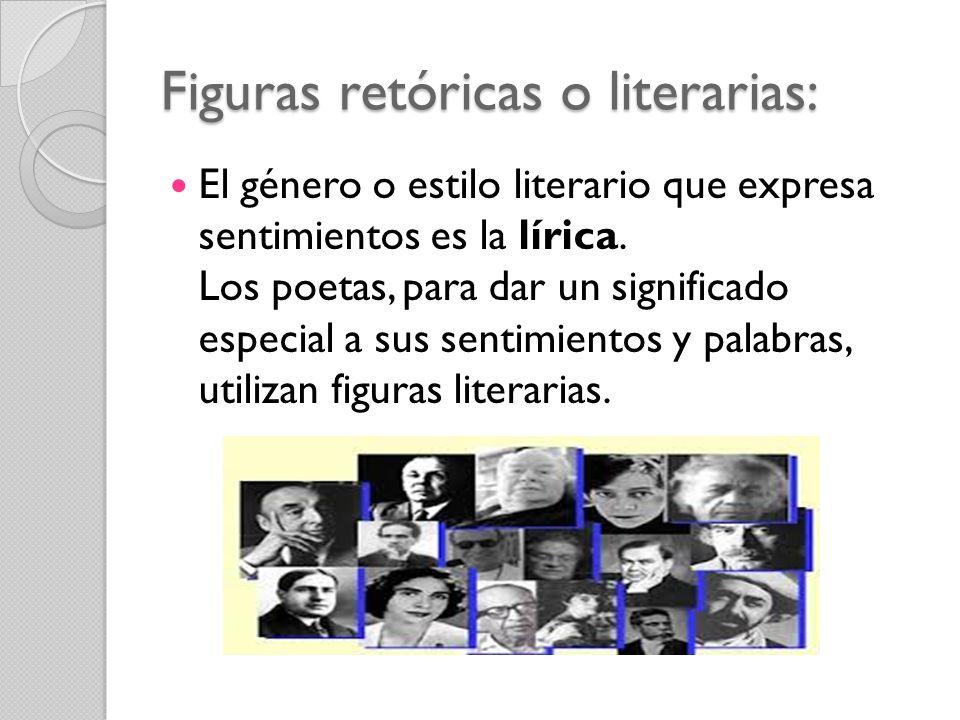 Figuras retóricas o literarias: El género o estilo literario que expresa sentimientos es la lírica. Los poetas, para dar un significado especial a sus