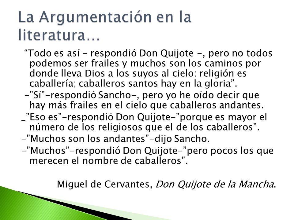 Todo es así – respondió Don Quijote -, pero no todos podemos ser frailes y muchos son los caminos por donde lleva Dios a los suyos al cielo: religión