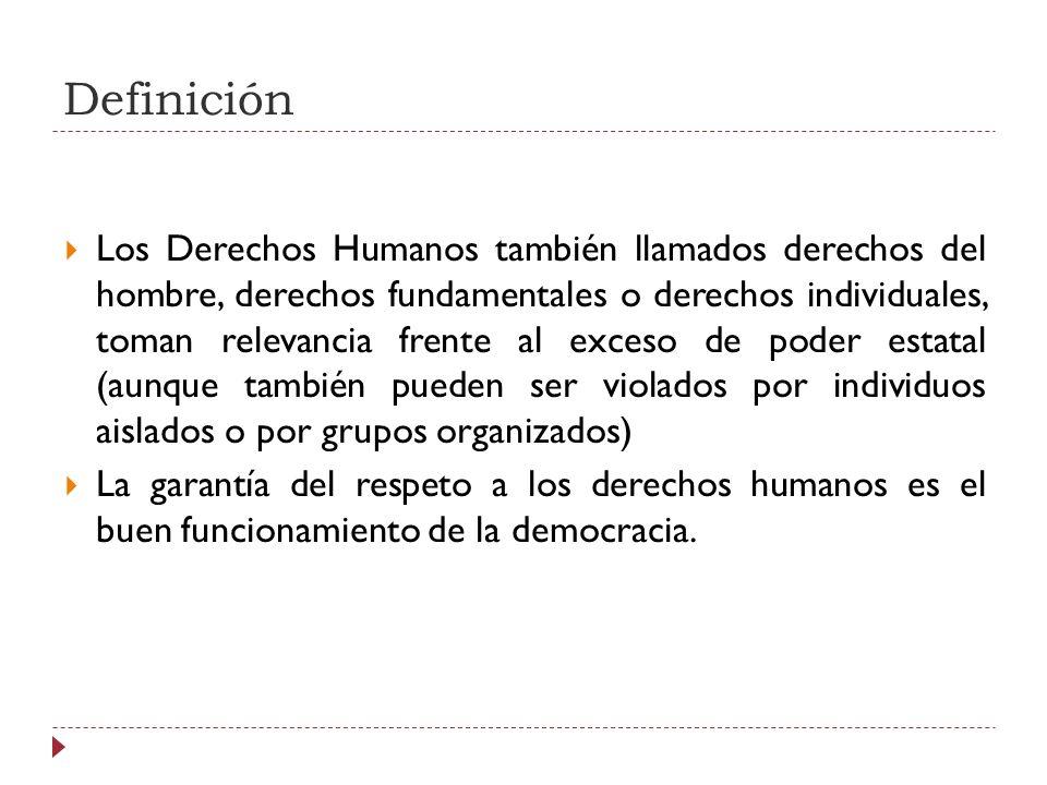 Definición Los Derechos Humanos también llamados derechos del hombre, derechos fundamentales o derechos individuales, toman relevancia frente al exces
