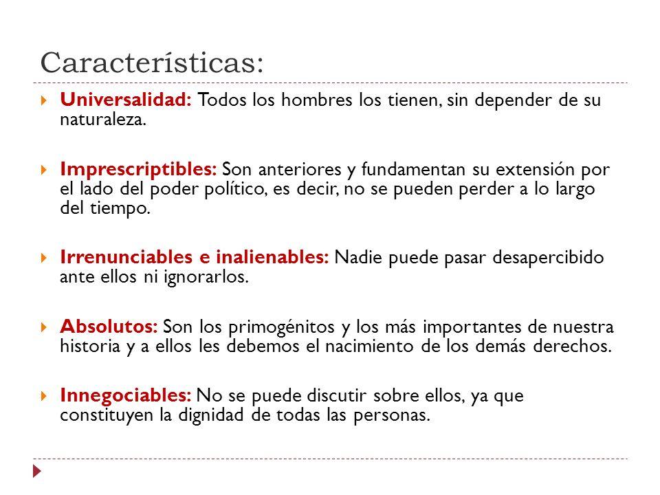 Características: Universalidad: Todos los hombres los tienen, sin depender de su naturaleza. Imprescriptibles: Son anteriores y fundamentan su extensi