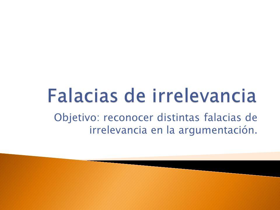 Objetivo: reconocer distintas falacias de irrelevancia en la argumentación.