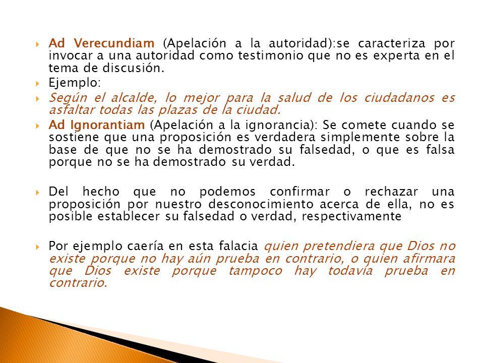 Ad Verecundiam (Apelación a la autoridad):se caracteriza por invocar a una autoridad como testimonio que no es experta en el tema de discusión. Ejempl