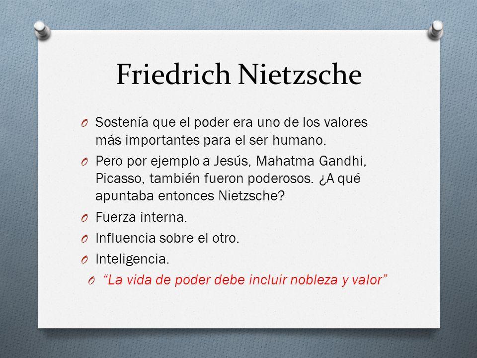 Friedrich Nietzsche O Sostenía que el poder era uno de los valores más importantes para el ser humano. O Pero por ejemplo a Jesús, Mahatma Gandhi, Pic