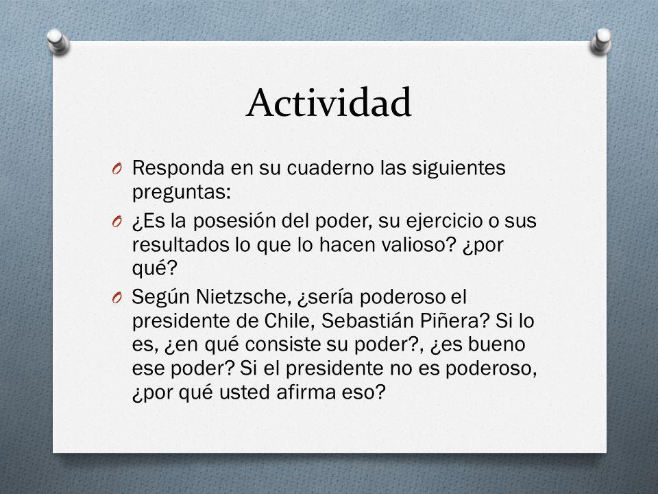 Actividad O Responda en su cuaderno las siguientes preguntas: O ¿Es la posesión del poder, su ejercicio o sus resultados lo que lo hacen valioso? ¿por