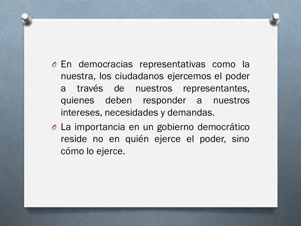 O En democracias representativas como la nuestra, los ciudadanos ejercemos el poder a través de nuestros representantes, quienes deben responder a nue