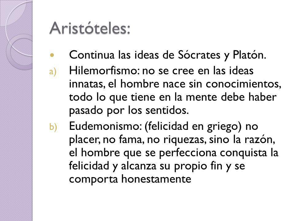 Aristóteles: Continua las ideas de Sócrates y Platón.