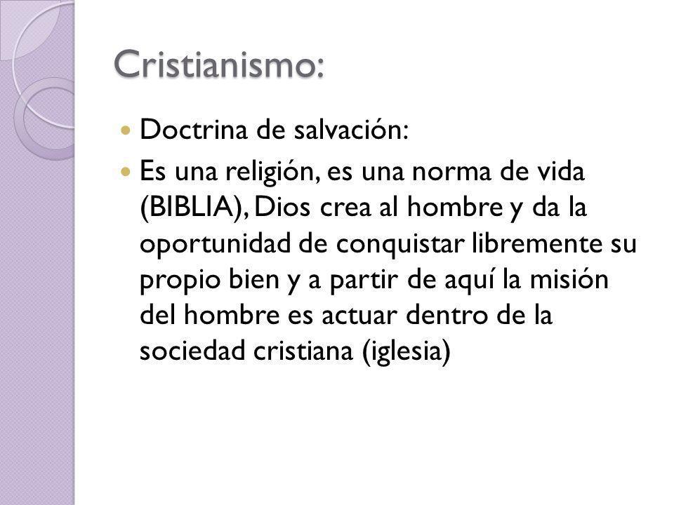 Cristianismo: Doctrina de salvación: Es una religión, es una norma de vida (BIBLIA), Dios crea al hombre y da la oportunidad de conquistar libremente su propio bien y a partir de aquí la misión del hombre es actuar dentro de la sociedad cristiana (iglesia)