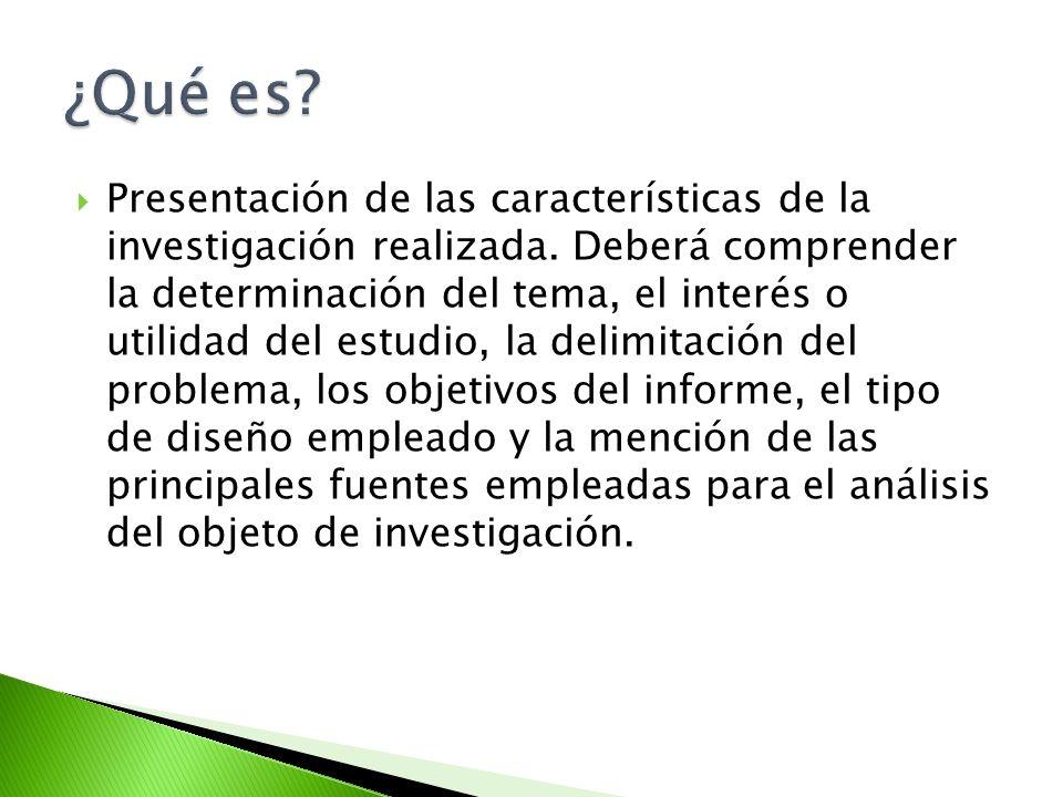 Presentación de las características de la investigación realizada. Deberá comprender la determinación del tema, el interés o utilidad del estudio, la