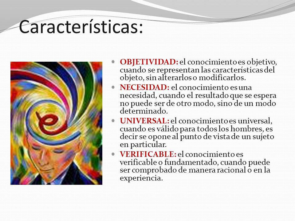 Características: OBJETIVIDAD: el conocimiento es objetivo, cuando se representan las características del objeto, sin alterarlos o modificarlos. NECESI