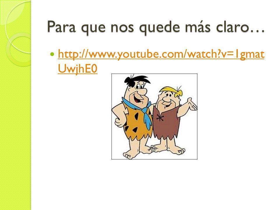 Para que nos quede más claro… http://www.youtube.com/watch?v=1gmat UwjhE0 http://www.youtube.com/watch?v=1gmat UwjhE0