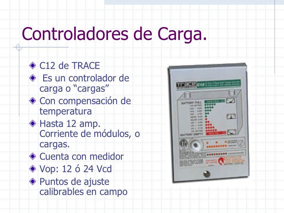 Controladores de Carga. C12 de TRACE Es un controlador de carga o cargas Con compensación de temperatura Hasta 12 amp. Corriente de módulos, o cargas.