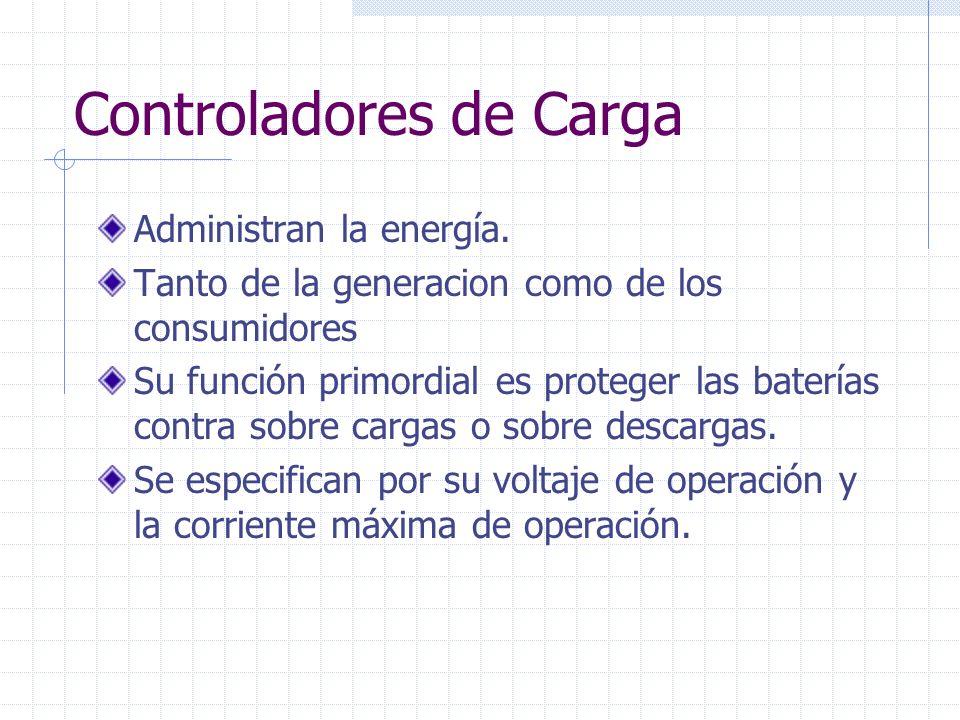 Controladores de Carga Administran la energía. Tanto de la generacion como de los consumidores Su función primordial es proteger las baterías contra s