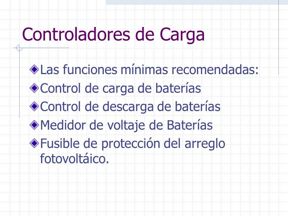 Controladores de Carga Las funciones mínimas recomendadas: Control de carga de baterías Control de descarga de baterías Medidor de voltaje de Baterías