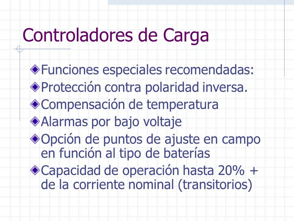 Controladores de Carga Funciones especiales recomendadas: Protección contra polaridad inversa. Compensación de temperatura Alarmas por bajo voltaje Op