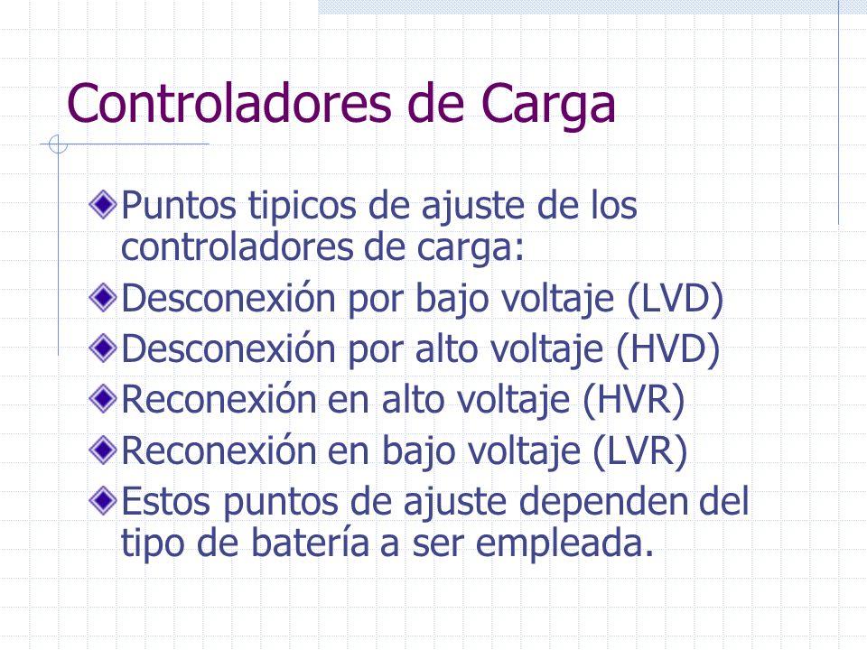 Controladores de Carga Puntos tipicos de ajuste de los controladores de carga: Desconexión por bajo voltaje (LVD) Desconexión por alto voltaje (HVD) R