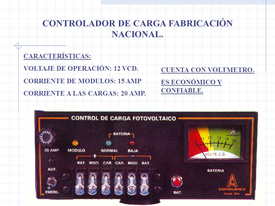 CONTROLADOR DE CARGA FABRICACIÓN NACIONAL. CARACTERÍSTICAS: VOLTAJE DE OPERACIÓN: 12 VCD. CORRIENTE DE MODULOS: 15 AMP CORRIENTE A LAS CARGAS: 20 AMP.