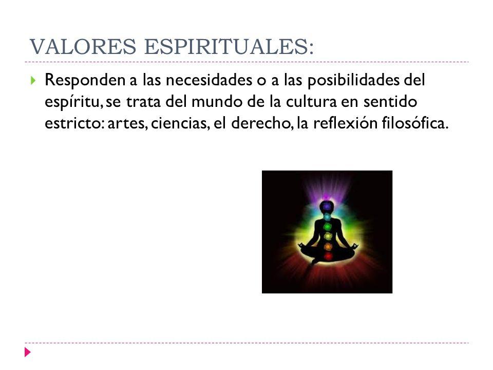 VALORES ESPIRITUALES: Responden a las necesidades o a las posibilidades del espíritu, se trata del mundo de la cultura en sentido estricto: artes, cie