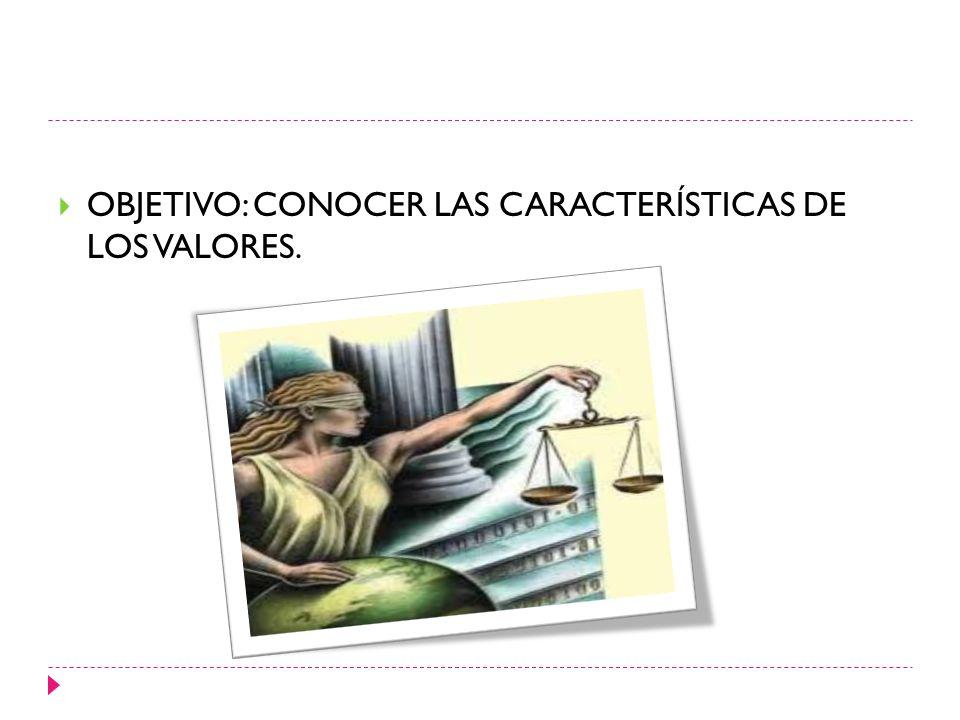OBJETIVO: CONOCER LAS CARACTERÍSTICAS DE LOS VALORES.