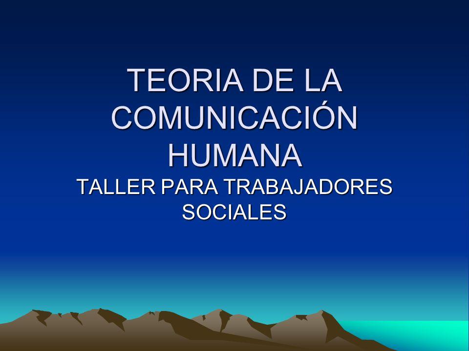TEORIA DE LA COMUNICACIÓN HUMANA TALLER PARA TRABAJADORES SOCIALES