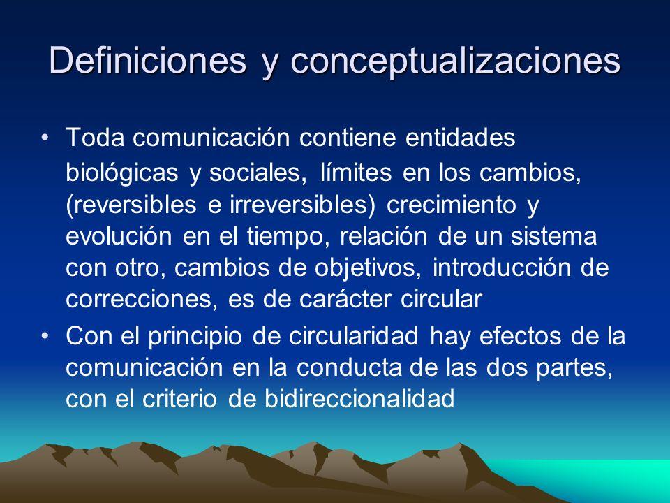 Definiciones y conceptualizaciones Toda comunicación contiene entidades biológicas y sociales, límites en los cambios, (reversibles e irreversibles) c