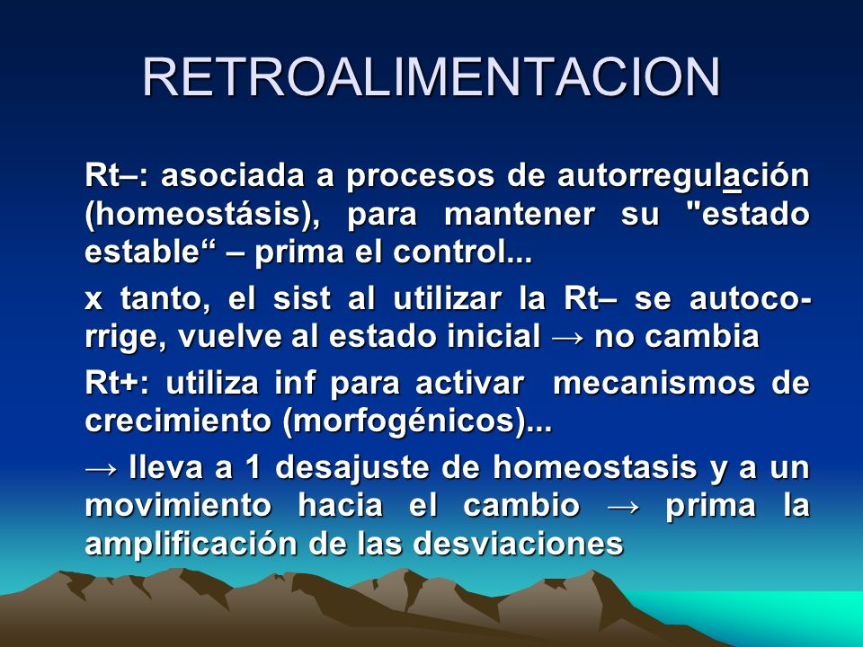 RETROALIMENTACION Rt–: asociada a procesos de autorregulación (homeostásis), para mantener su