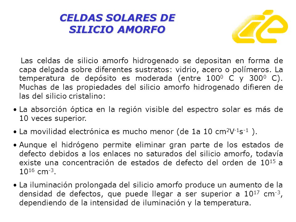 CELDAS SOLARES DE SILICIO AMORFO Las celdas de silicio amorfo hidrogenado se depositan en forma de capa delgada sobre diferentes sustratos: vidrio, ac