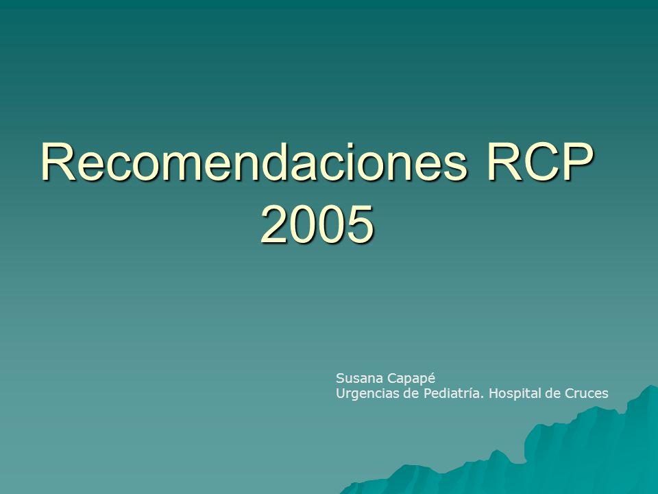 Recomendaciones RCP 2005 Susana Capapé Urgencias de Pediatría. Hospital de Cruces