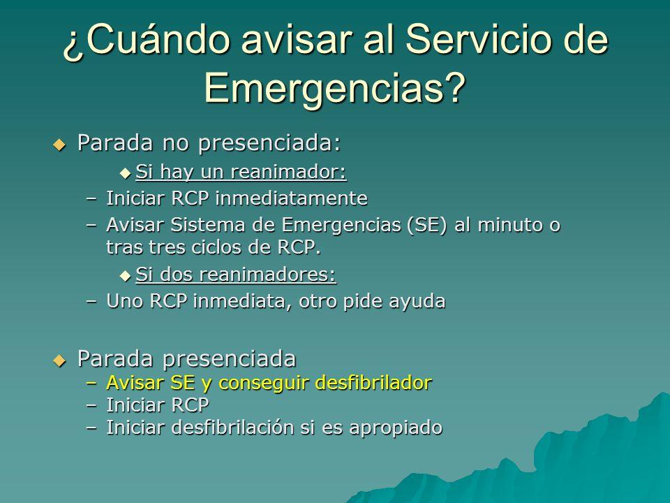 ¿Cuándo avisar al Servicio de Emergencias? Parada no presenciada: Parada no presenciada: Si hay un reanimador: Si hay un reanimador: –Iniciar RCP inme