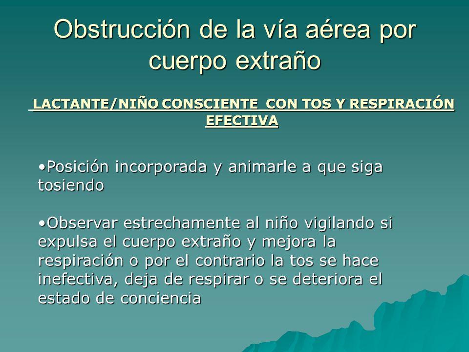 LACTANTE/NIÑO CONSCIENTE CON TOS Y RESPIRACIÓN EFECTIVA Posición incorporada y animarle a que siga tosiendoPosición incorporada y animarle a que siga