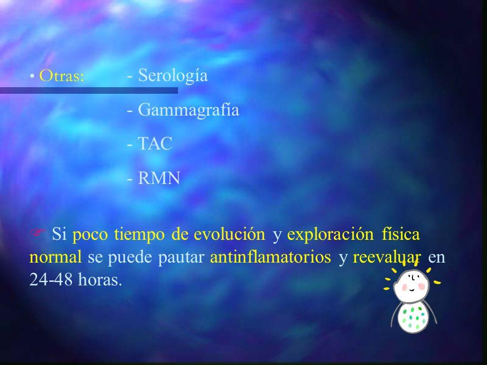EXPL. COMPLEMENTARIA Rx zona afecta y contralateral Rx cadera AP y axial bilateral Laboratorio:- HRF, PCR, VSG. - Otras según sospecha ECO cadera (art