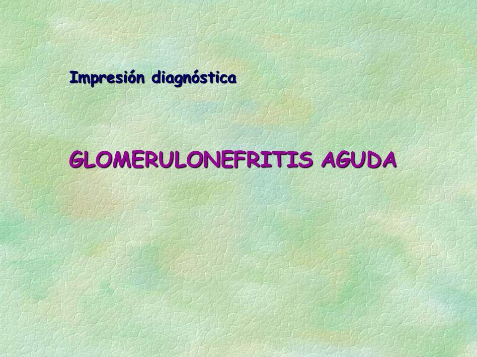 Impresión diagnóstica GLOMERULONEFRITIS AGUDA