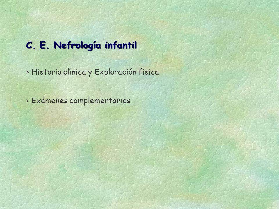 C. E. Nefrología infantil Exámenes complementarios Historia clínica y Exploración física