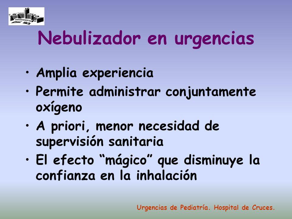 Nebulizador en urgencias Amplia experiencia Permite administrar conjuntamente oxígeno A priori, menor necesidad de supervisión sanitaria El efecto mág
