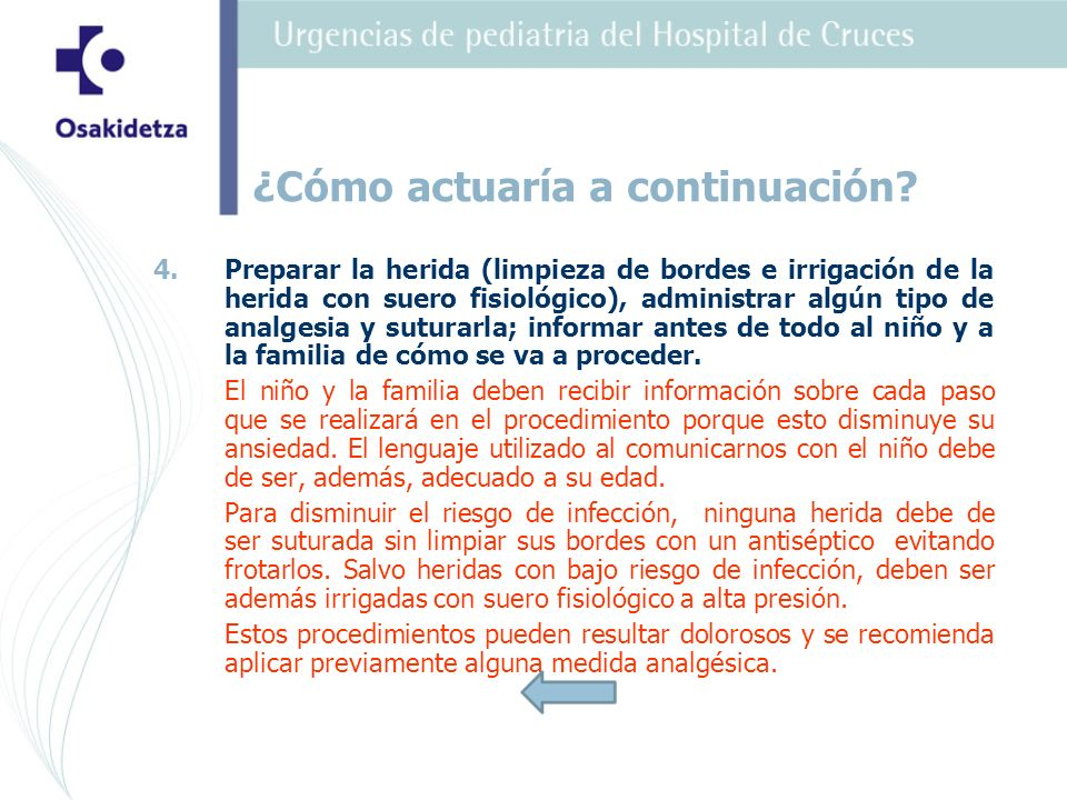 4. 4.Preparar la herida (limpieza de bordes e irrigación de la herida con suero fisiológico), administrar algún tipo de analgesia y suturarla; informa