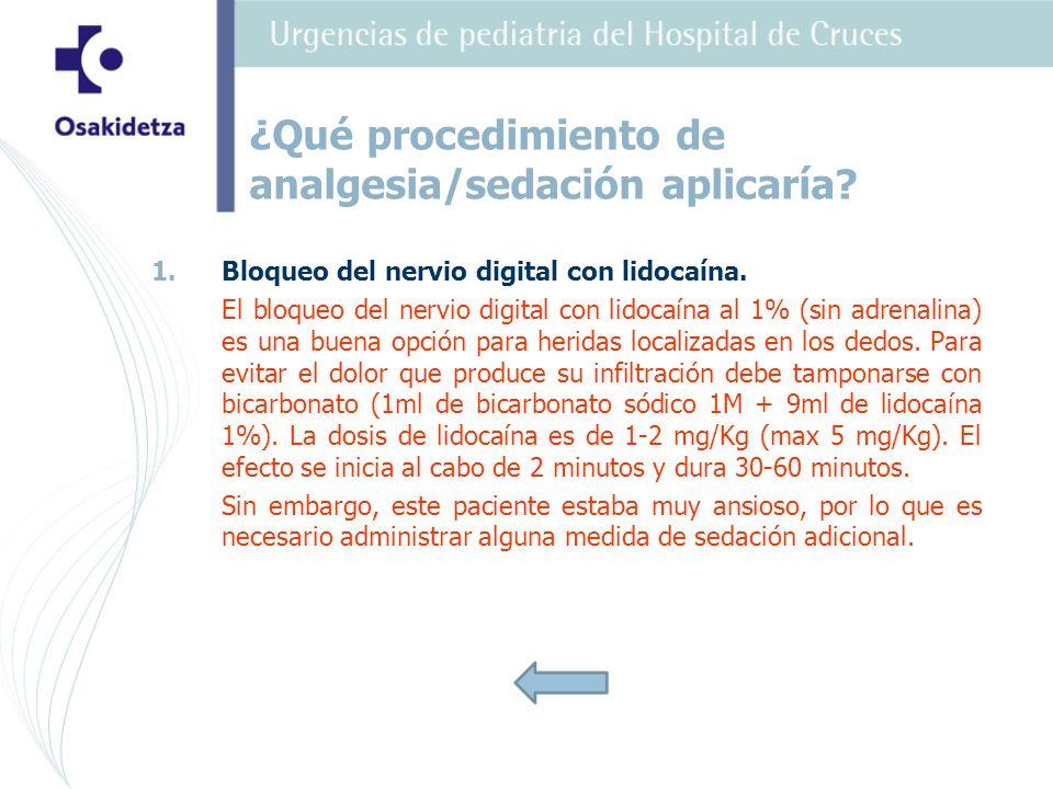 1. 1.Bloqueo del nervio digital con lidocaína. El bloqueo del nervio digital con lidocaína al 1% (sin adrenalina) es una buena opción para heridas loc