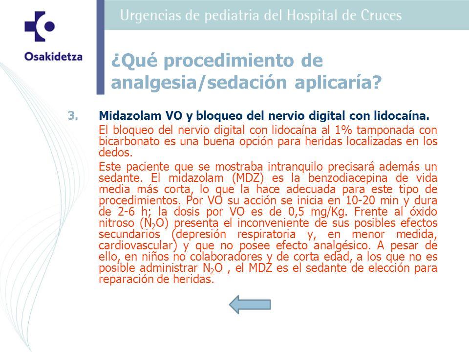 3. 3.Midazolam VO y bloqueo del nervio digital con lidocaína. El bloqueo del nervio digital con lidocaína al 1% tamponada con bicarbonato es una buena