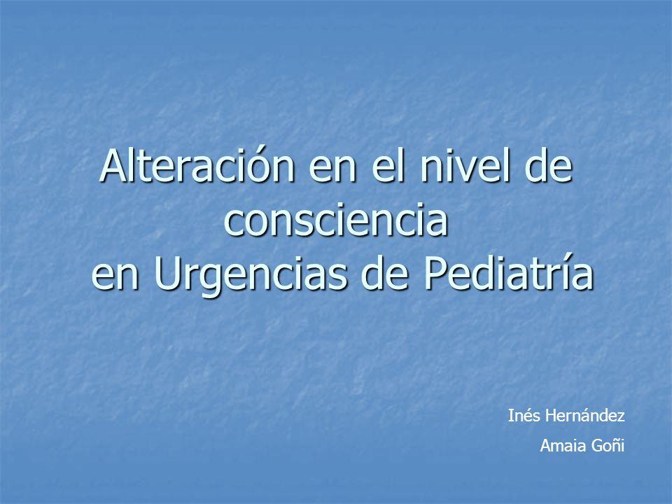 Alteración en el nivel de consciencia en Urgencias de Pediatría Inés Hernández Amaia Goñi