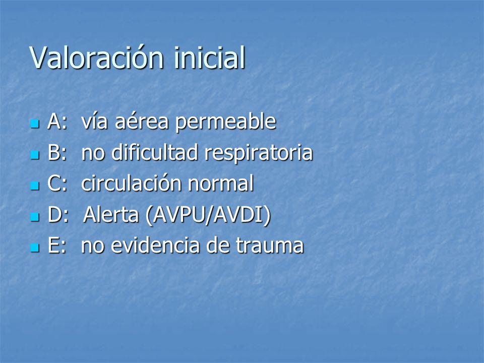 Valoración inicial A: vía aérea permeable A: vía aérea permeable B: no dificultad respiratoria B: no dificultad respiratoria C: circulación normal C: