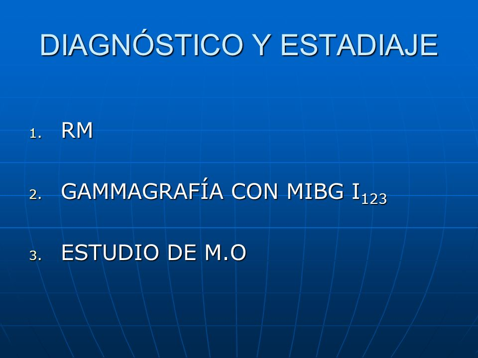 DIAGNÓSTICO Y ESTADIAJE 1. RM 2. GAMMAGRAFÍA CON MIBG I 123 3. ESTUDIO DE M.O