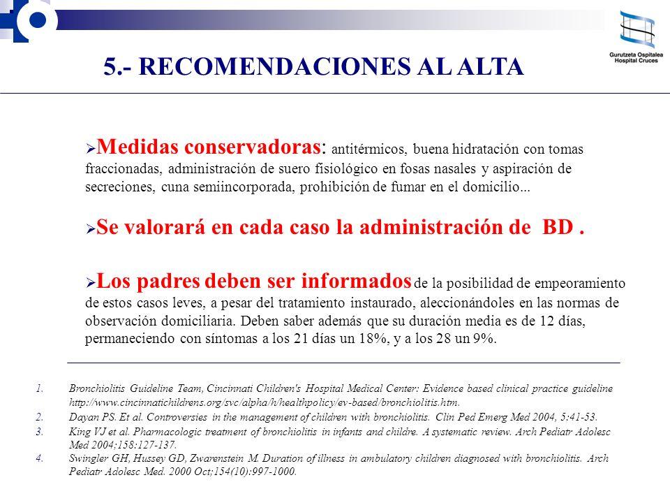 5.- RECOMENDACIONES AL ALTA Medidas conservadoras: antitérmicos, buena hidratación con tomas fraccionadas, administración de suero fisiológico en fosa