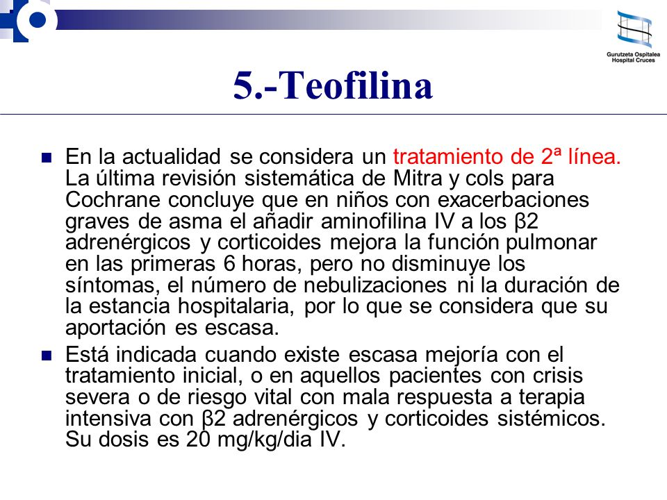 5.-Teofilina En la actualidad se considera un tratamiento de 2ª línea. La última revisión sistemática de Mitra y cols para Cochrane concluye que en ni